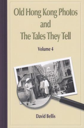 Old Hong Kong Photos and The Tales They Tell, Volume 4. David Bellis