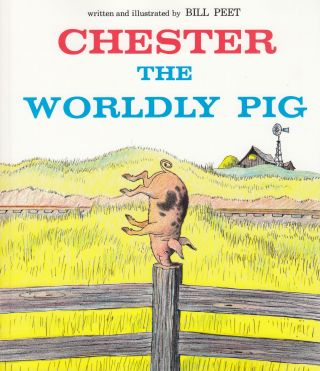 Chester the Worldly Pig. Bill Peet