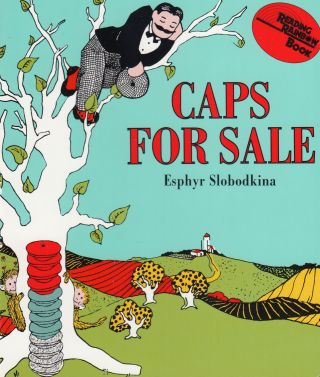 Caps For Sale: A Tale of a Peddler, Some Monkeys, and Their Monkey Business. Esphyr Slobodkina
