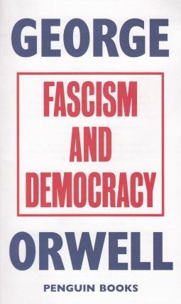 Fascism and Democracy. George Orwell