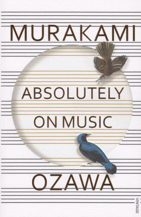 Absolutely on Music: Conversations with Seiji Ozawa. Jay Rubin Haruki Murakami, tr