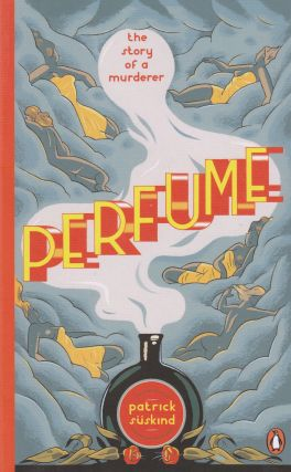 Perfume: The Story of a Murderer. Patrick Suskind