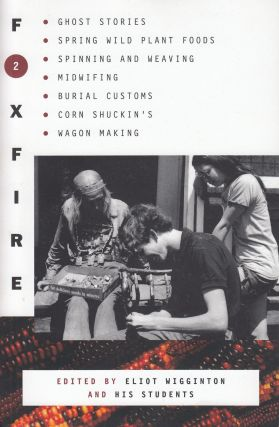 Foxfire 2: Ghost Stores, Spring Wild Plant Foods, Spinning and Weaving, Midwifing, Burial...