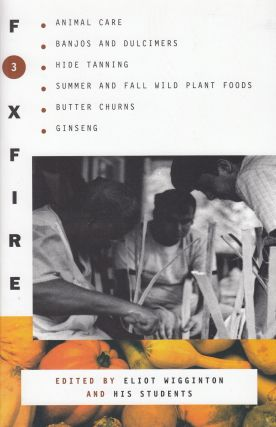 Foxfire 3: Animal Care, Banjos and Dulimers, Hide Tanning, Summer and Fall Wild Plant Foods,...