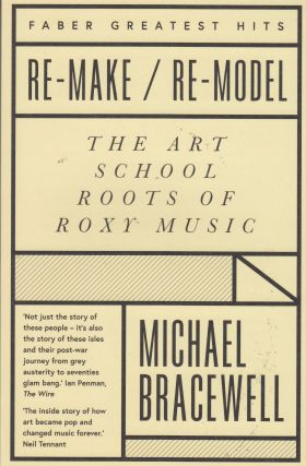 Re-Make / Re-Model: The Art School of Roots of Roxy Music. Michael Bracewell