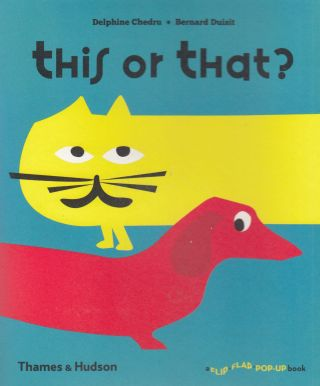 This or That? (A Flip-Flap Pop-up Book). Bernard Duisit Delphine Chedru