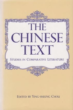 The Chinese Text: Studies in Comparative Literature. Ying-Hsiung Chou