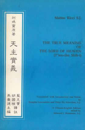 The True Meaning of the Lord of Heaven (T'ien-Chu Shih-i). Matteo Ricci S. J