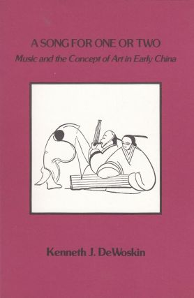 A Song for One or Two: Music and the Concept of Art in Early China. Kenneth J. DeWoskin