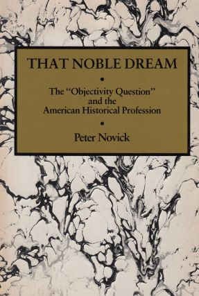 "That Noble Dream: The ""Objectivity Question"" and the American Historical Porfession. Peter Novick"