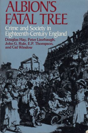 Albion's Fatal Tree: Crime and Society in Eighteenth-Century England. Peter Linebaugh Douglas...