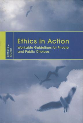 Ethics in Action: Workable Guidelines for Private and Public Choices. Donald J. Munro