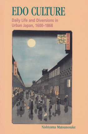 Edo Culture: Daily Life and Diversions in Urban Japan, 1600-1868. Nishiyama Matsunosuke