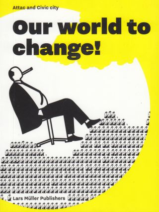 Our World to Change! Ruedi, Civic city Vera Baur, Attac