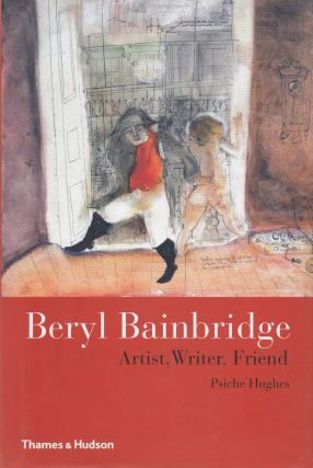 Beryl Bainbridge: Artist, Writer, Friend. Psiche Hughes