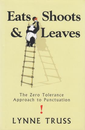 Eats, Shoots and Leaves: The Zero Tolerance Approach to Punctuation. Lynne Truss