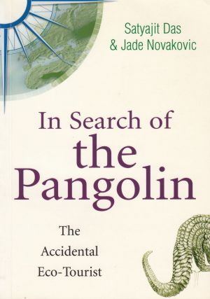 In Search of the Pangolin: The Accidental Eco-Tourist. Jade Novakovic Satyajit Das