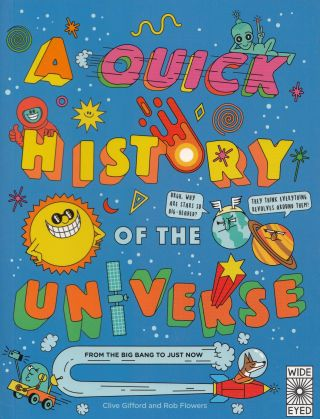 A Quick History of the Universe: From the Big Bang to Just Now. Rob Flowers Clive Gifford