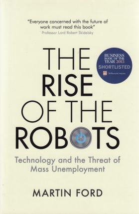 The Rise of the Robots: Technology and the Threat of Mass Unemployment. Martin Ford