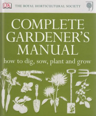 The Royal Horticultural Society Complete Gardner's Manual. Zia Allaway Simon Akeroyd, Jenny...