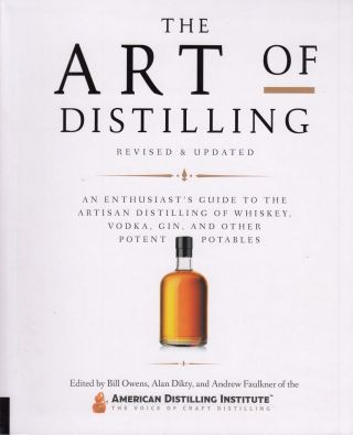 The Art of Distilling, Revised and Updated: An Enthusiast's Guide to the Artisan Distilling of...