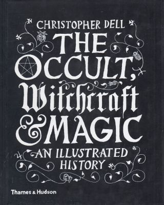 The Occult, Witchcraft & Magic: An Illustrated History. Christopher Dell
