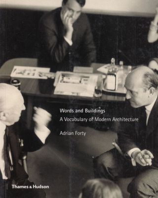 Words and Buildings: A Vocabulary of Modern Architecture. Adrian Forty