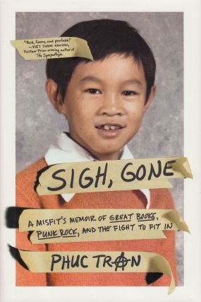 Sigh, Gone: A Misfit's Memoir of Great Books, Punk Rock, and the Fight to Fit in. Phuc Tran