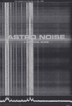 Astro Noise: A Survival Guide for Living Under Total Surveillance. Laura Poitras