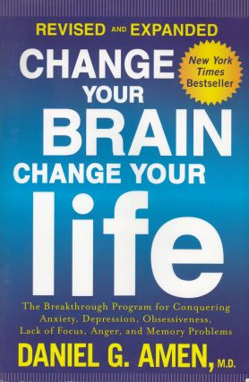 Change Your Brain, Change Your Life: Revised and Expanded Edition : The breakthrough programme...
