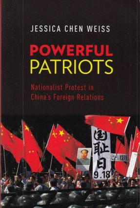 Powerful Patriots: Nationalist Protest in China's Foreign Relations. Jessica Chen Weiss