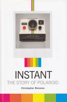 Instant: The Story of Polaroid. Christopher Bonanos