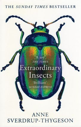 Extraordinary Insects: The Fabulous, Indispensable Creatures Who Run Our World. Anne...
