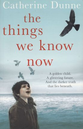 The Things We Know Now. Catherine Dunne