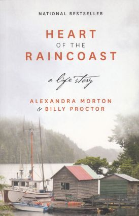 Heart of the Raincoast: A Life Story. Billy Proctor Alexandra Morton