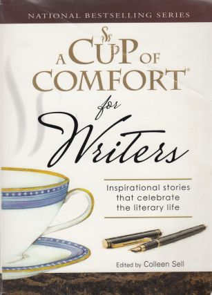 A Cup of Comfort for Writers: Inspirational Stories That Celebrate the Literary Life. Colleen Sell