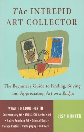 The Intrepid Art Collector: The Beginner's Guide to Finding, Buying, and Appreciating Art on a...