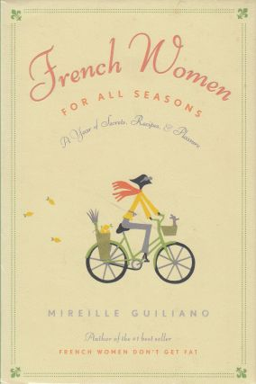 French Women for All Seasons : A Year of Secrets, Recipes, & Pleasure. Mireille Guiliano