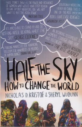 Half The Sky: How to Change the World. Sheryl WuDunn Nicholas D. Kristof