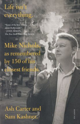 Life isn't everything: Mike Nichols, as remembered by 150 of his closest friends. Sam Kashner Ash...