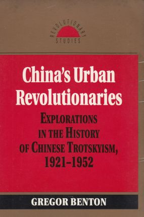 China's Urban Revolutionaries: Explorations in the History of Chinese Trotskyism, 1921-1952....