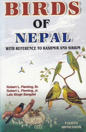 Birds of Nepal (with reference to Kashmir and Sikkim). Robert L. Fleming Robert L. Fleming Sr.,...