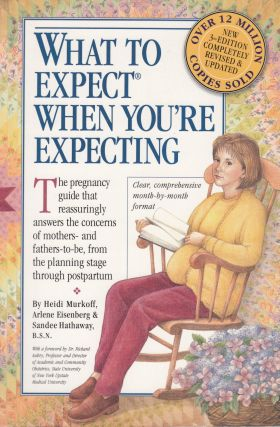 What to Expect When You're Expecting. Arlene Eisenberg Heidi Murkoff, Sandee Hathaway