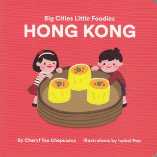 Big Cities Little Foodies: Hong Kong. Cheryl Yau Chepusova