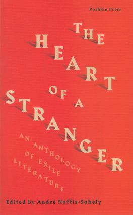The Heart of a Stranger: An Anthology of Exile Literature. André Naffis-Sahely