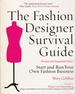 The Fashion Designer Survival Guide: Start and Run Your Own Fashion Business. Mary Gehlar