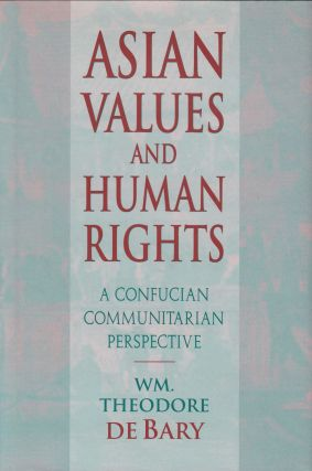 Asian Values and Human Rights: A Confucian Communitarian Perspective. Wm. Theodore de Bary