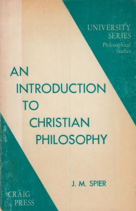 An Introduction to Christian Philosophy. J M. Spier