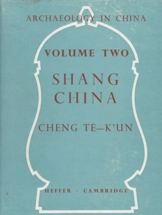 Archaeology in China: Volume Two Shang China. Cheng Te-Kun