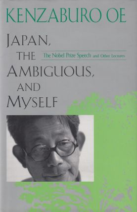 Japan, the Ambiguous, and Myself: The Nobel Prize Speech and Other Lectures. Kenzaburo Oe